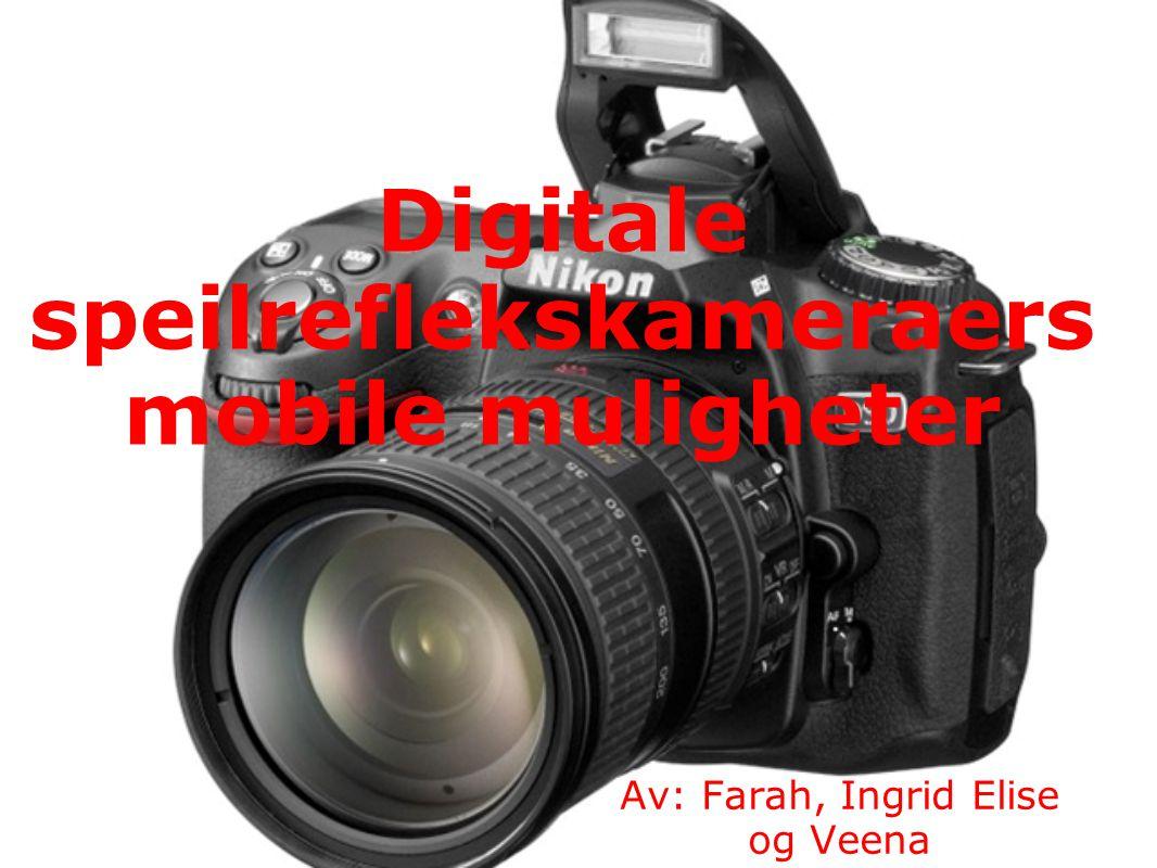 Digitale speilreflekskameraers mobile muligheter Av: Farah, Ingrid Elise og Veena