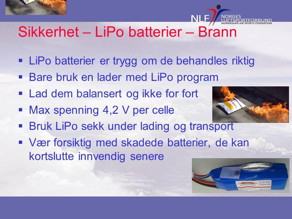 Sikkerhet – LiPo batterier – Brann  LiPo batterier er trygg om de behandles riktig  Bare bruk en lader med LiPo program  Lad dem balansert og ikke for fort  Max spenning 4,2 V per celle  Bruk LiPo sekk under lading og transport  Vær forsiktig med skadede batterier, de kan kortslutte innvendig senere