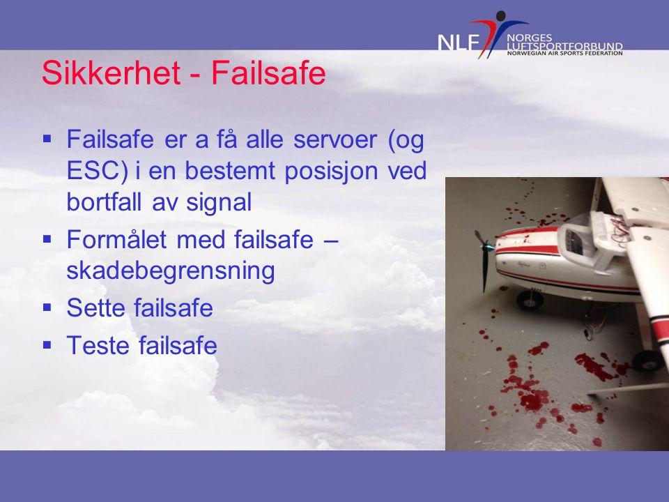 Sikkerhet - Failsafe  Failsafe er a få alle servoer (og ESC) i en bestemt posisjon ved bortfall av signal  Formålet med failsafe – skadebegrensning  Sette failsafe  Teste failsafe