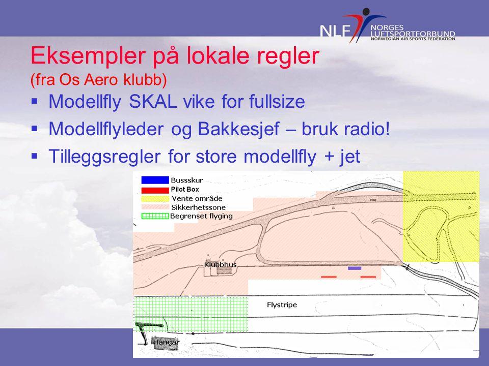 Eksempler på lokale regler (fra Os Aero klubb)  Modellfly SKAL vike for fullsize  Modellflyleder og Bakkesjef – bruk radio.