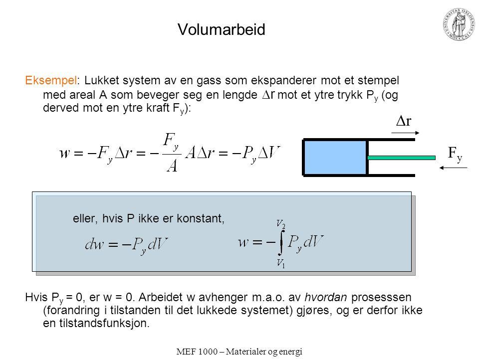 MEF 1000 – Materialer og energi Volumarbeid Eksempel: Lukket system av en gass som ekspanderer mot et stempel med areal A som beveger seg en lengde  r mot et ytre trykk P y (og derved mot en ytre kraft F y ): eller, hvis P ikke er konstant, Hvis P y = 0, er w = 0.