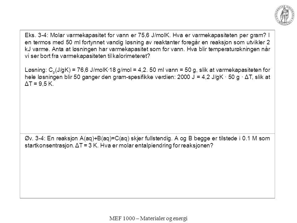 MEF 1000 – Materialer og energi Eks.3-4: Molar varmekapasitet for vann er 75,6 J/molK.