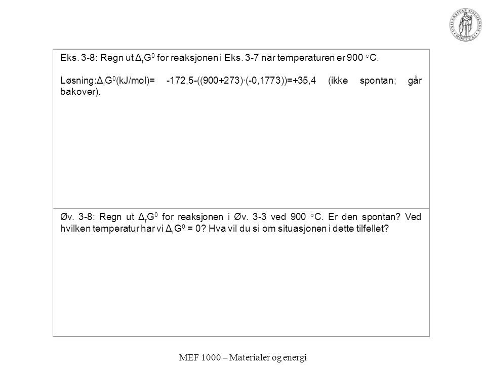 MEF 1000 – Materialer og energi Eks.3-8: Regn ut Δ r G 0 for reaksjonen i Eks.