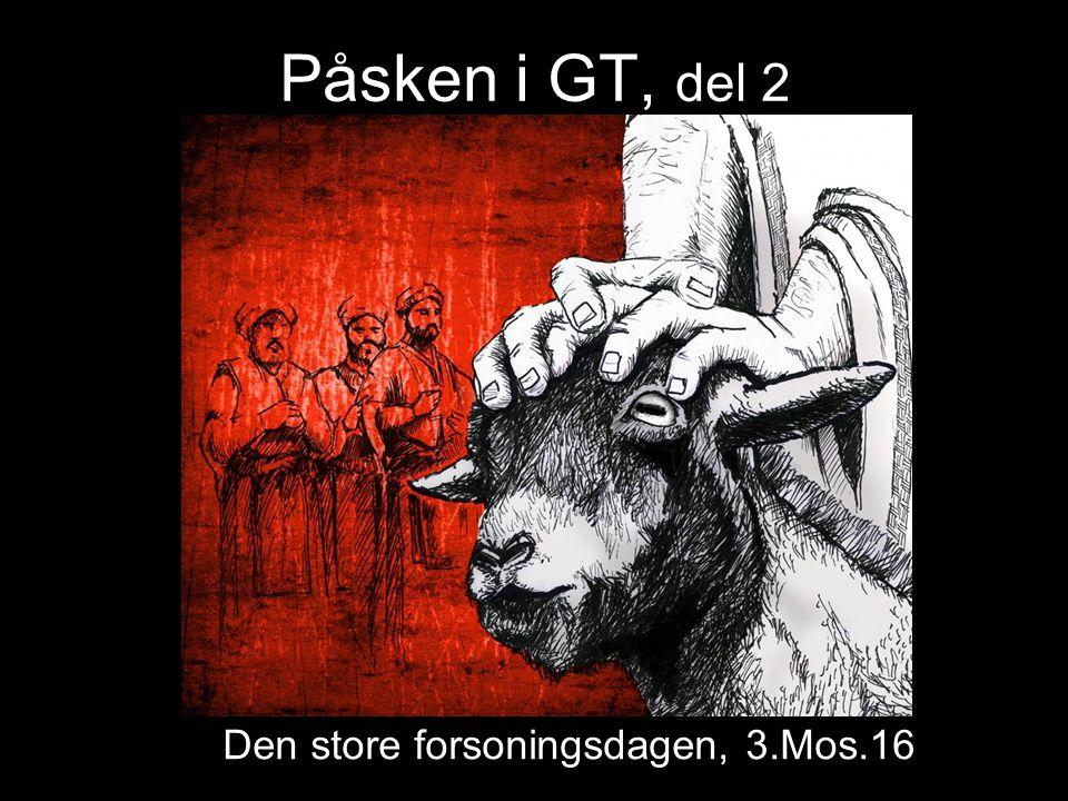 Påsken i GT, del 2 Den store forsoningsdagen, 3.Mos.16