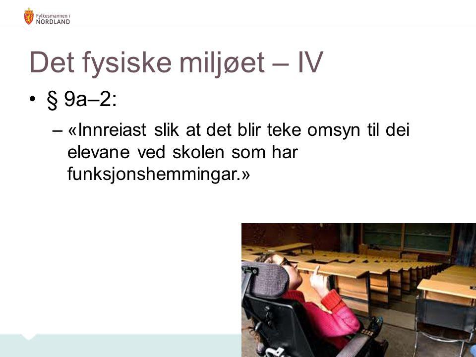 § 9a–2: –«Innreiast slik at det blir teke omsyn til dei elevane ved skolen som har funksjonshemmingar.» Det fysiske miljøet – IV