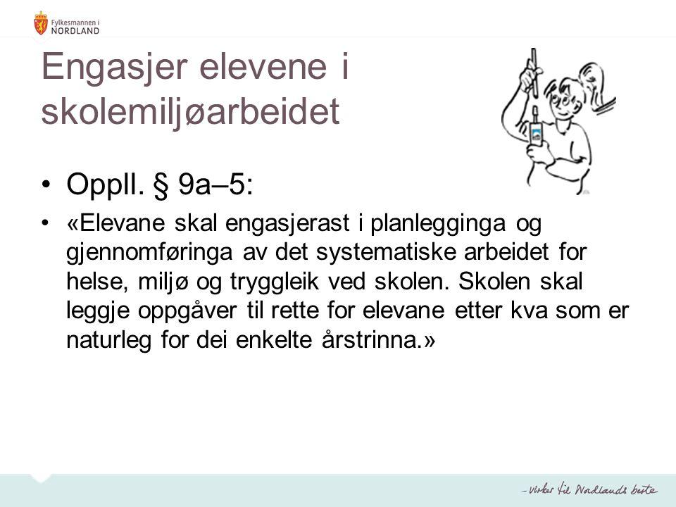 Engasjer elevene i skolemiljøarbeidet Oppll. § 9a–5: «Elevane skal engasjerast i planlegginga og gjennomføringa av det systematiske arbeidet for helse