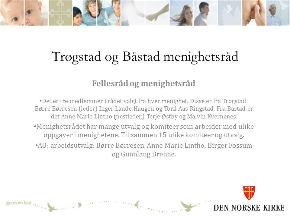 Trøgstad og Båstad menighetsråd Fellesråd og menighetsråd Det er tre medlemmer i rådet valgt fra hver menighet.