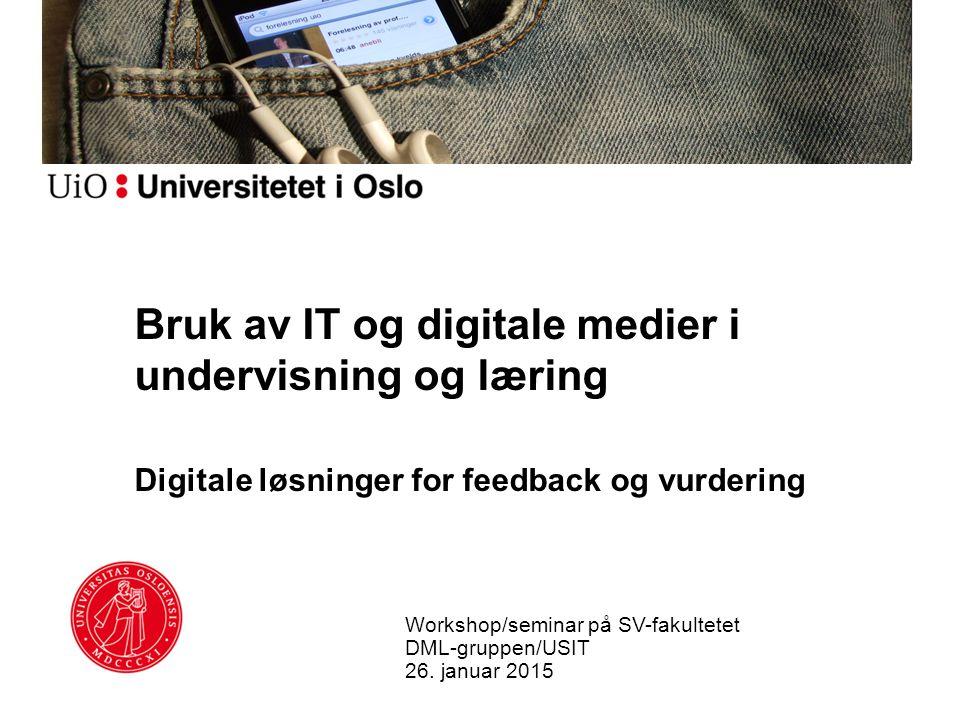 Bruk av IT og digitale medier i undervisning og læring Digitale løsninger for feedback og vurdering Workshop/seminar på SV-fakultetet DML-gruppen/USIT