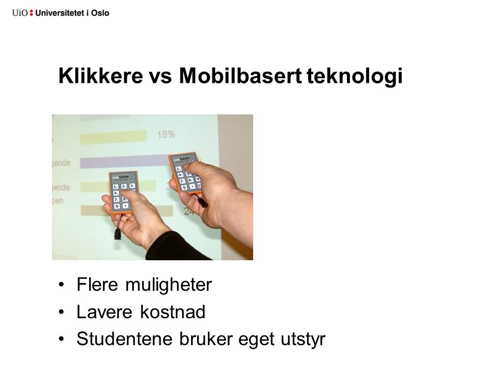 Klikkere vs Mobilbasert teknologi Flere muligheter Lavere kostnad Studentene bruker eget utstyr