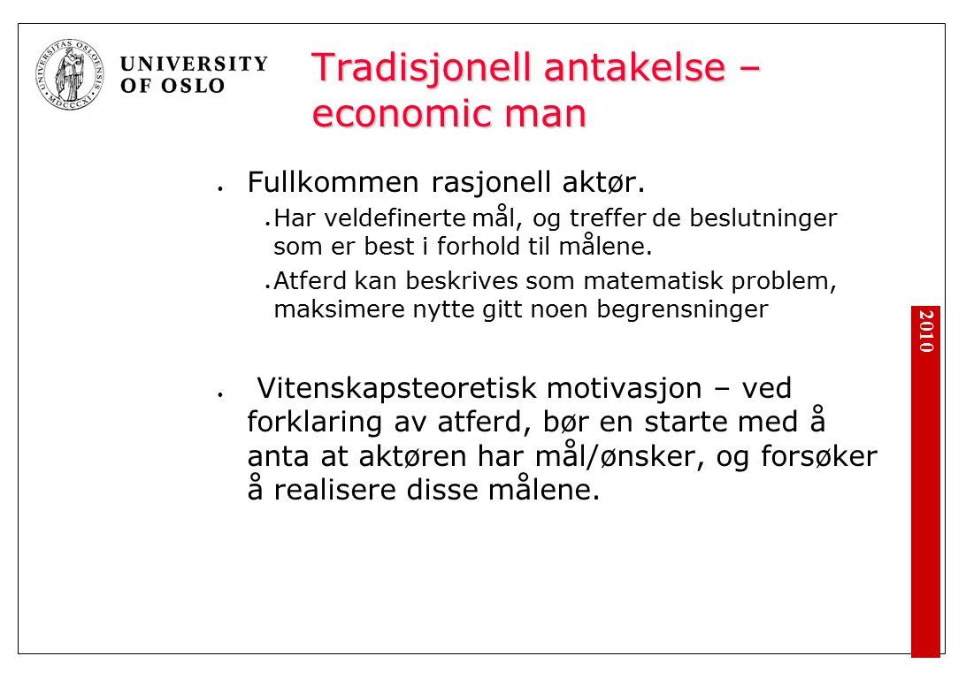 2010 Tradisjonell antakelse – economic man Fullkommen rasjonell aktør.