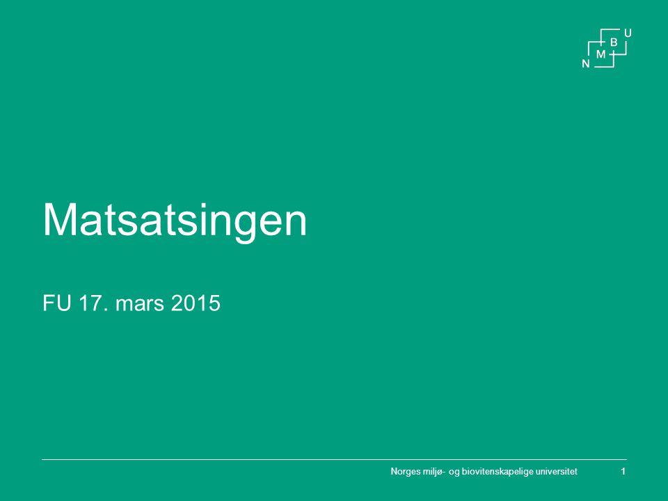 Norges miljø- og biovitenskapelige universitet1 Matsatsingen FU 17. mars 2015