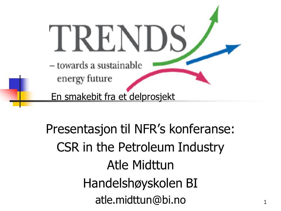 1 Presentasjon til NFR's konferanse: CSR in the Petroleum Industry Atle Midttun Handelshøyskolen BI atle.midttun@bi.no En smakebit fra et delprosjekt