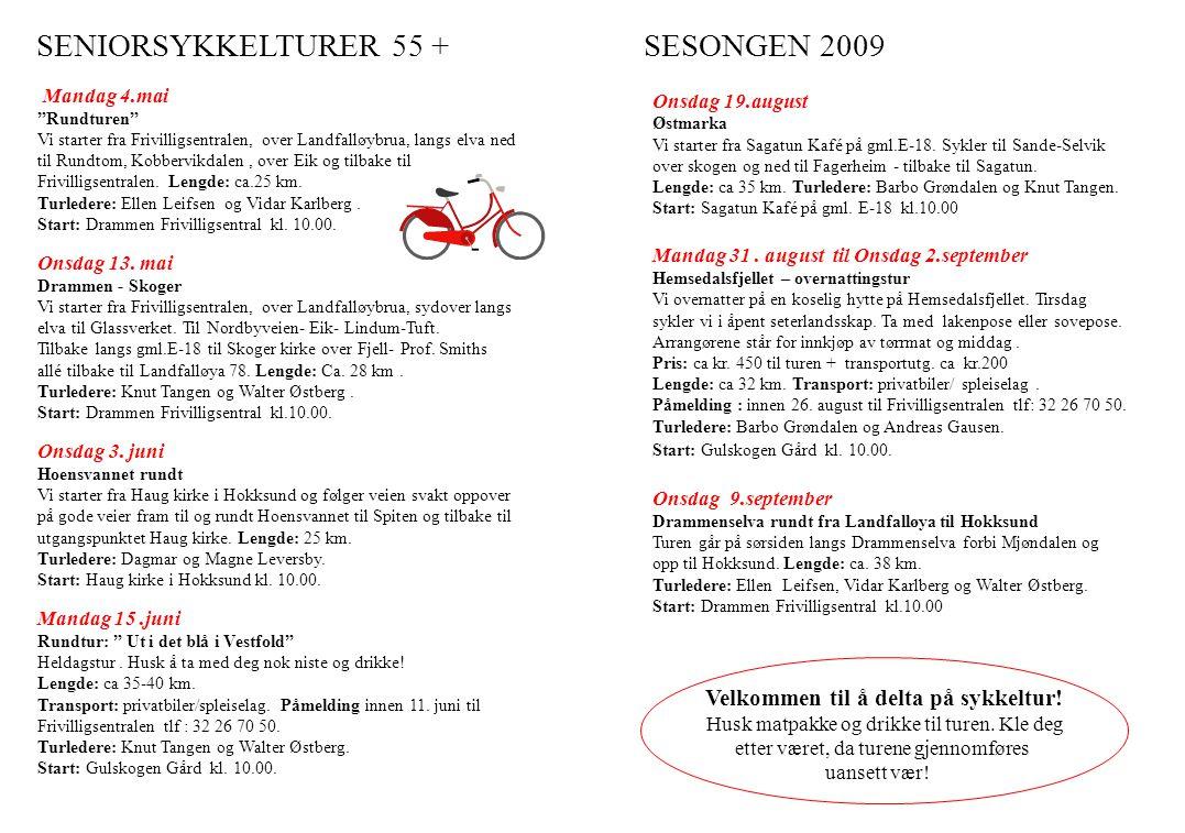 SENIORSYKKELTURER 55 + SESONGEN 2009 Onsdag 19.august Østmarka Vi starter fra Sagatun Kafé på gml.E-18. Sykler til Sande-Selvik over skogen og ned til