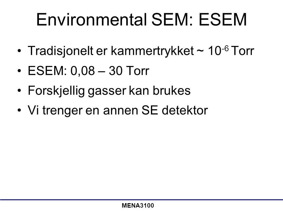 MENA3100 Environmental SEM: ESEM Tradisjonelt er kammertrykket ~ 10 -6 Torr ESEM: 0,08 – 30 Torr Forskjellig gasser kan brukes Vi trenger en annen SE