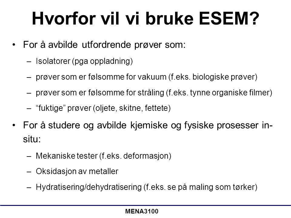 MENA3100 Hvorfor vil vi bruke ESEM? For å avbilde utfordrende prøver som: –Isolatorer (pga oppladning) –prøver som er følsomme for vakuum (f.eks. biol