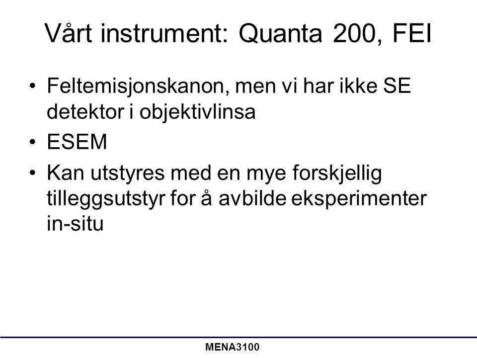 MENA3100 Vårt instrument: Quanta 200, FEI Feltemisjonskanon, men vi har ikke SE detektor i objektivlinsa ESEM Kan utstyres med en mye forskjellig till