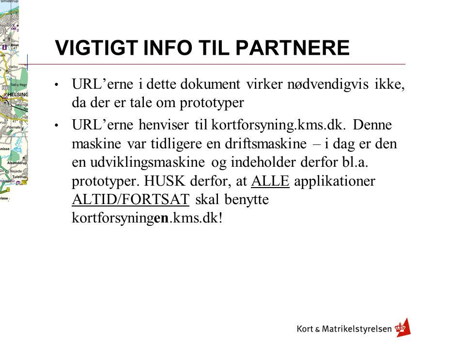 VIGTIGT INFO TIL PARTNERE URL'erne i dette dokument virker nødvendigvis ikke, da der er tale om prototyper URL'erne henviser til kortforsyning.kms.dk.