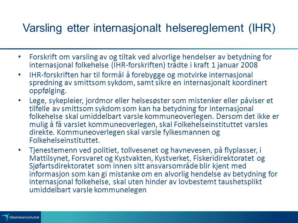 Varsling etter internasjonalt helsereglement (IHR) Forskrift om varsling av og tiltak ved alvorlige hendelser av betydning for internasjonal folkehels