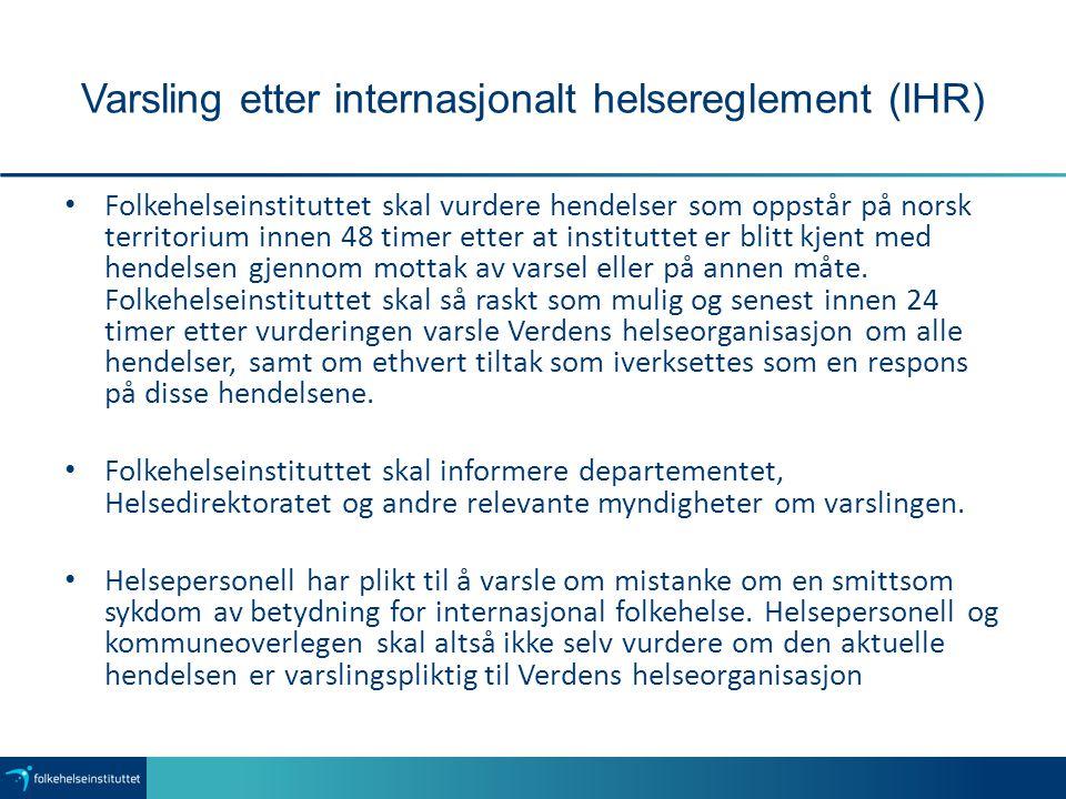 Varsling etter internasjonalt helsereglement (IHR) Folkehelseinstituttet skal vurdere hendelser som oppstår på norsk territorium innen 48 timer etter