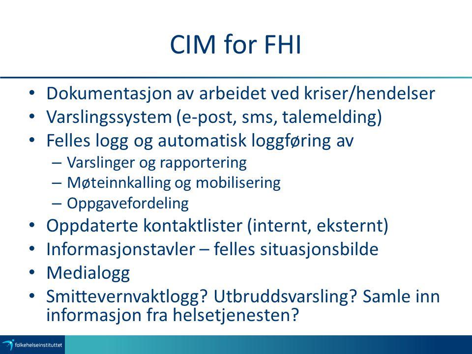 CIM for FHI Dokumentasjon av arbeidet ved kriser/hendelser Varslingssystem (e-post, sms, talemelding) Felles logg og automatisk loggføring av – Varsli