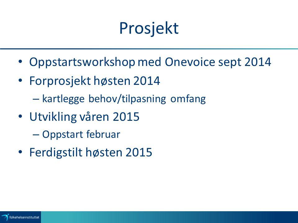 Prosjekt Oppstartsworkshop med Onevoice sept 2014 Forprosjekt høsten 2014 – kartlegge behov/tilpasning omfang Utvikling våren 2015 – Oppstart februar