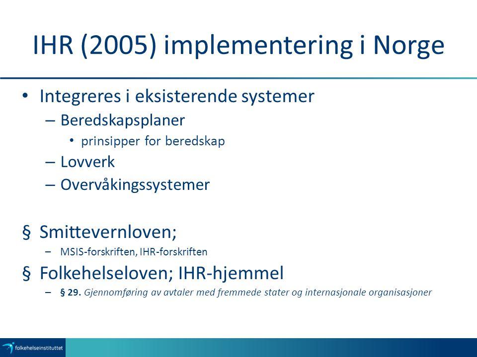 IHR (2005) implementering i Norge Integreres i eksisterende systemer – Beredskapsplaner prinsipper for beredskap – Lovverk – Overvåkingssystemer §Smit