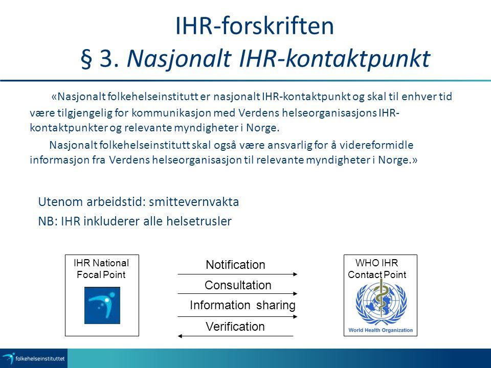 IHR-forskriften § 3. Nasjonalt IHR-kontaktpunkt «Nasjonalt folkehelseinstitutt er nasjonalt IHR-kontaktpunkt og skal til enhver tid være tilgjengelig