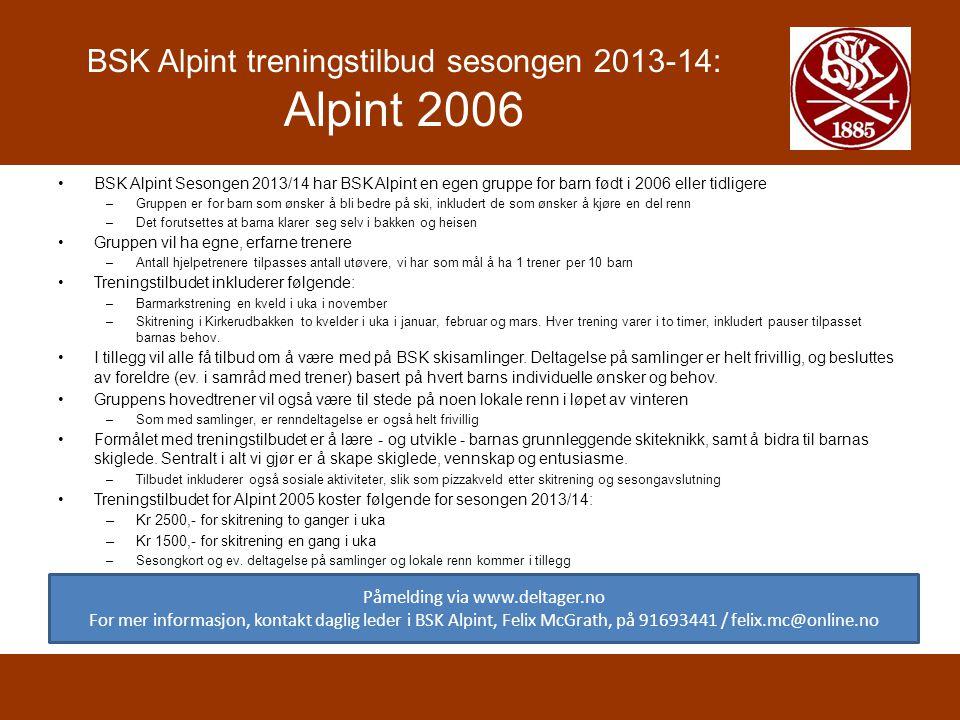 BSK Alpint treningstilbud sesongen 2013-14: Alpint 2006 BSK Alpint Sesongen 2013/14 har BSK Alpint en egen gruppe for barn født i 2006 eller tidligere