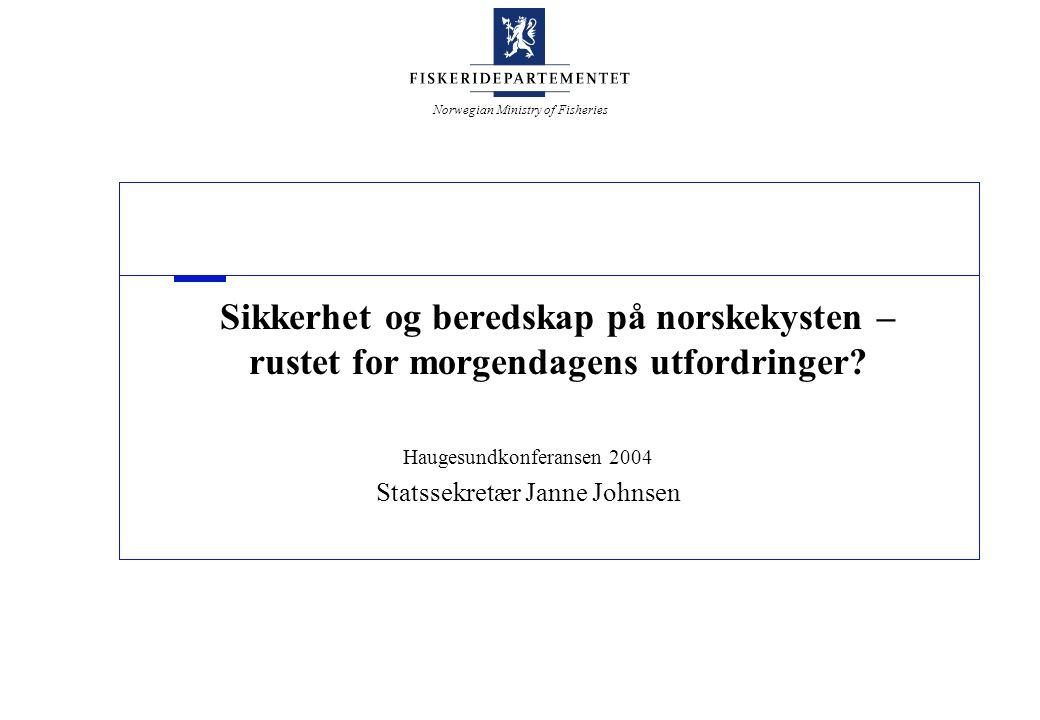 Norwegian Ministry of Fisheries Sikkerhet og beredskap på norskekysten – rustet for morgendagens utfordringer.