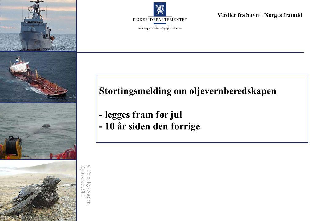Norwegian Ministry of Fisheries Verdier fra havet - Norges framtid Stortingsmelding om oljevernberedskapen - legges fram før jul - 10 år siden den forrige © Foto: Kystvakten, Kystverket, SFT