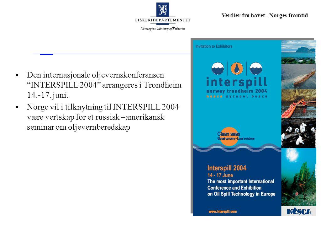 Norwegian Ministry of Fisheries Verdier fra havet - Norges framtid Den internasjonale oljevernskonferansen INTERSPILL 2004 arrangeres i Trondheim 14.-17.