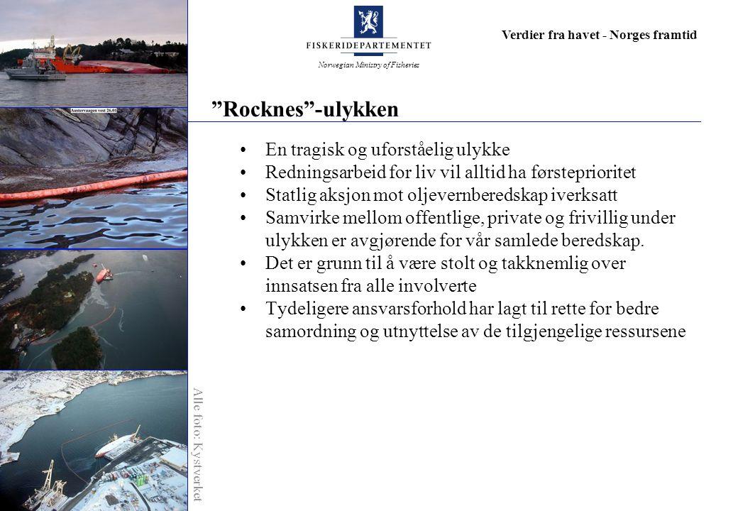 Norwegian Ministry of Fisheries Verdier fra havet - Norges framtid Rocknes -ulykken En tragisk og uforståelig ulykke Redningsarbeid for liv vil alltid ha førsteprioritet Statlig aksjon mot oljevernberedskap iverksatt Samvirke mellom offentlige, private og frivillig under ulykken er avgjørende for vår samlede beredskap.