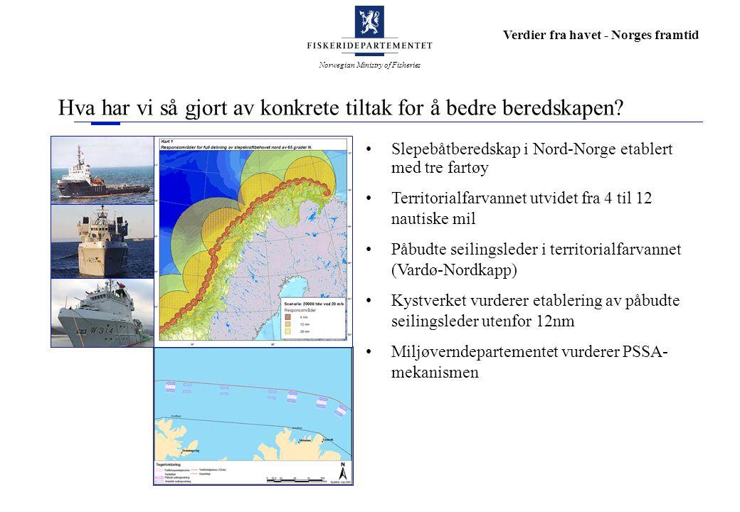 Norwegian Ministry of Fisheries Verdier fra havet - Norges framtid Hva har vi så gjort av konkrete tiltak for å bedre beredskapen.