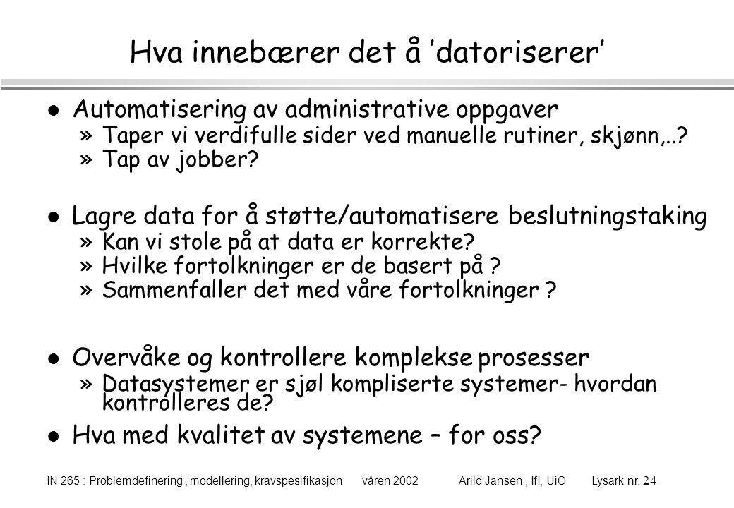 IN 265 : Problemdefinering, modellering, kravspesifikasjon våren 2002 Arild Jansen, IfI, UiO Lysark nr. 24 Hva innebærer det å 'datoriserer' l Automat