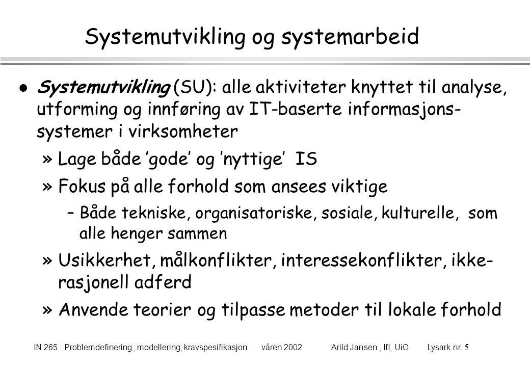 IN 265 : Problemdefinering, modellering, kravspesifikasjon våren 2002 Arild Jansen, IfI, UiO Lysark nr. 5 Systemutvikling og systemarbeid l Systemutvi