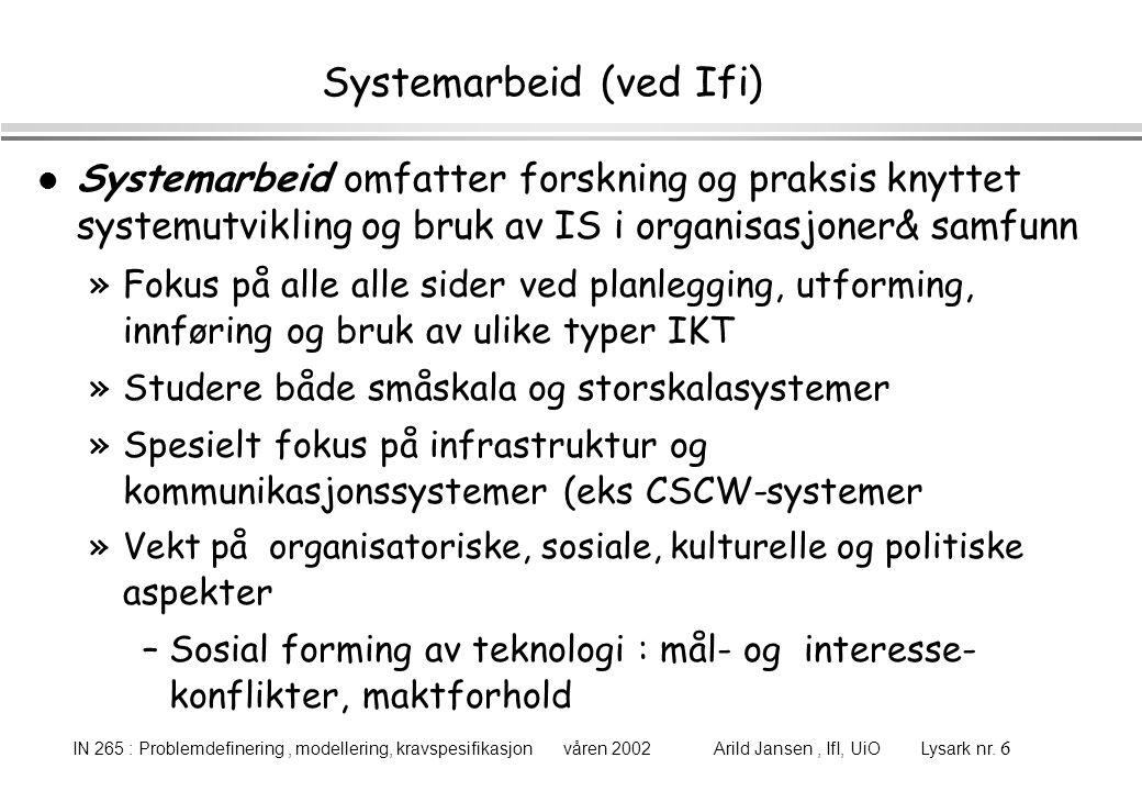 IN 265 : Problemdefinering, modellering, kravspesifikasjon våren 2002 Arild Jansen, IfI, UiO Lysark nr. 6 Systemarbeid (ved Ifi) l Systemarbeid omfatt