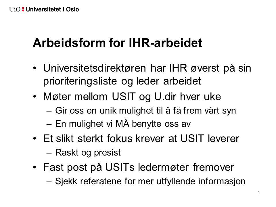Arbeidsform for IHR-arbeidet Universitetsdirektøren har IHR øverst på sin prioriteringsliste og leder arbeidet Møter mellom USIT og U.dir hver uke –Gi