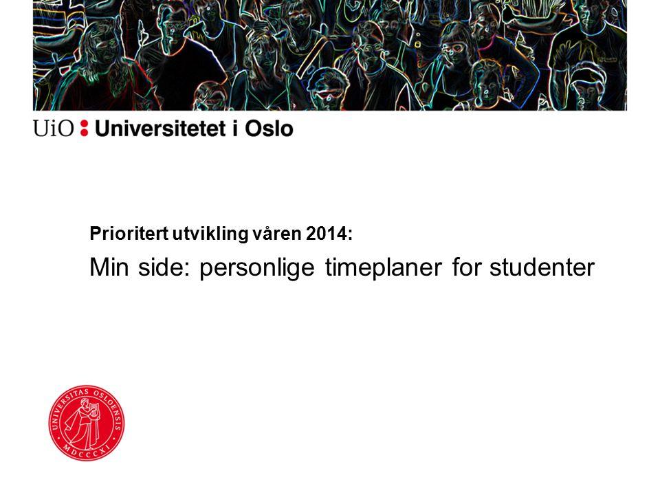 Prioritert utvikling våren 2014: Min side: personlige timeplaner for studenter