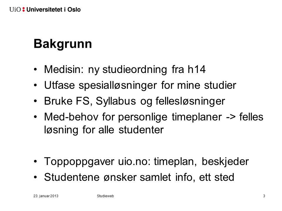 23. januar 2013Studieweb3 Bakgrunn Medisin: ny studieordning fra h14 Utfase spesialløsninger for mine studier Bruke FS, Syllabus og fellesløsninger Me