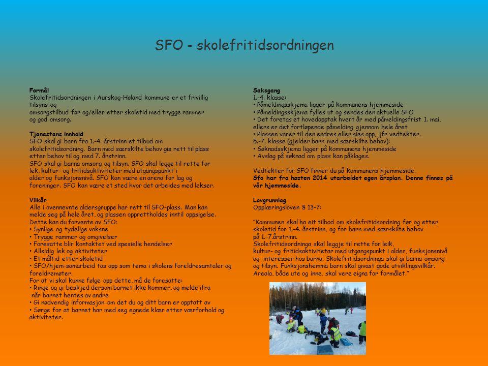 SFO - skolefritidsordningen Formål Skolefritidsordningen i Aurskog-Høland kommune er et frivillig tilsyns-og omsorgstilbud før og/eller etter skoletid
