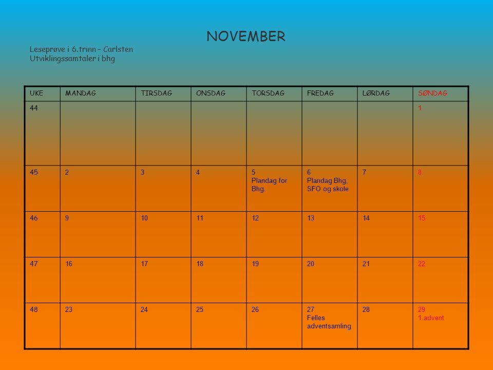 NOVEMBER Leseprøve i 6.trinn – Carlsten Utviklingssamtaler i bhg UKEMANDAGTIRSDAGONSDAGTORSDAGFREDAGLØRDAGSØNDAG 44 1 45 2345 Plandag for Bhg. 6 Pland