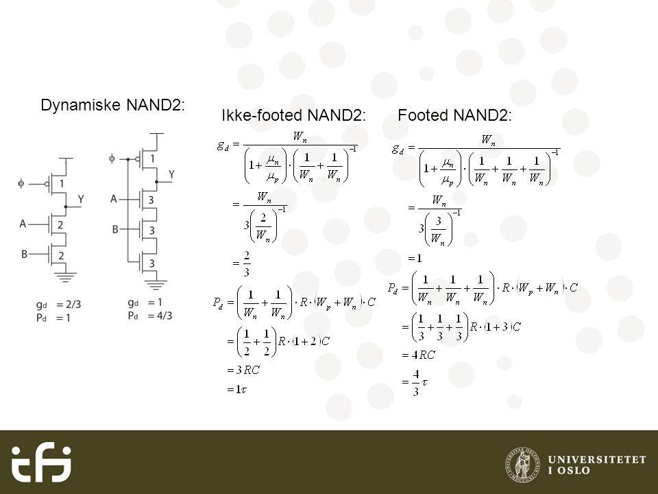 Dynamiske NAND2: Ikke-footed NAND2:Footed NAND2: