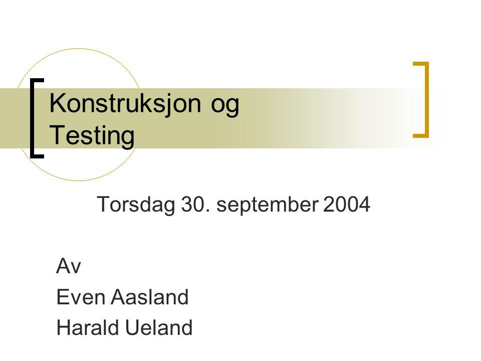 Konstruksjon og Testing Torsdag 30. september 2004 Av Even Aasland Harald Ueland