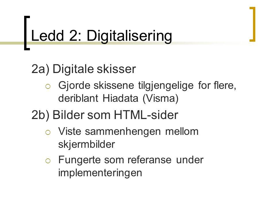 Ledd 2: Digitalisering 2a) Digitale skisser  Gjorde skissene tilgjengelige for flere, deriblant Hiadata (Visma) 2b) Bilder som HTML-sider  Viste sammenhengen mellom skjermbilder  Fungerte som referanse under implementeringen