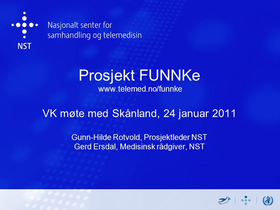 Prosjekt FUNNKe www.telemed.no/funnke VK møte med Skånland, 24 januar 2011 Gunn-Hilde Rotvold, Prosjektleder NST Gerd Ersdal, Medisinsk rådgiver, NST
