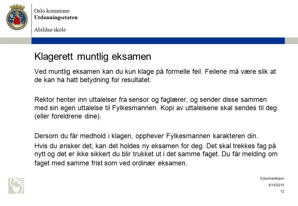 Oslo kommune Utdanningsetaten Abildsø skole Klagerett muntlig eksamen Ved muntlig eksamen kan du kun klage på formelle feil. Feilene må være slik at d