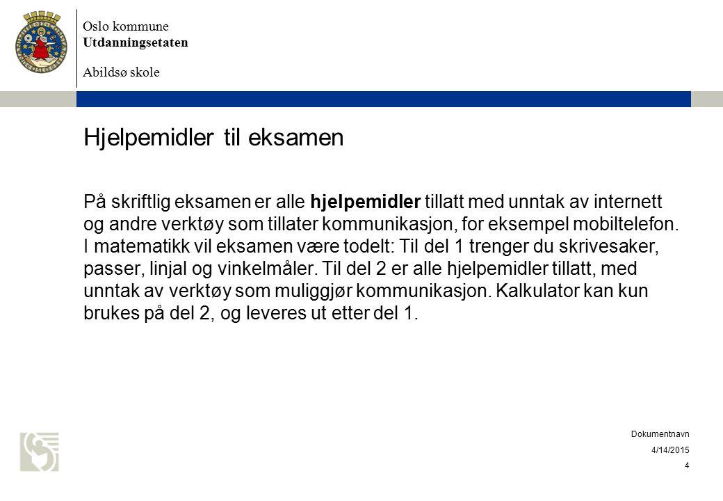 Oslo kommune Utdanningsetaten Abildsø skole Hjelpemidler til eksamen På skriftlig eksamen er alle hjelpemidler tillatt med unntak av internett og andr