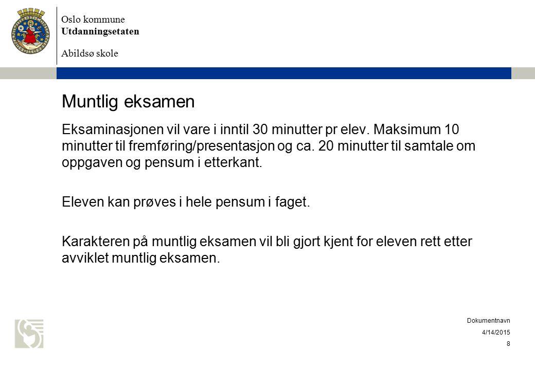 Oslo kommune Utdanningsetaten Abildsø skole Muntlig eksamen Eksaminasjonen vil vare i inntil 30 minutter pr elev. Maksimum 10 minutter til fremføring/