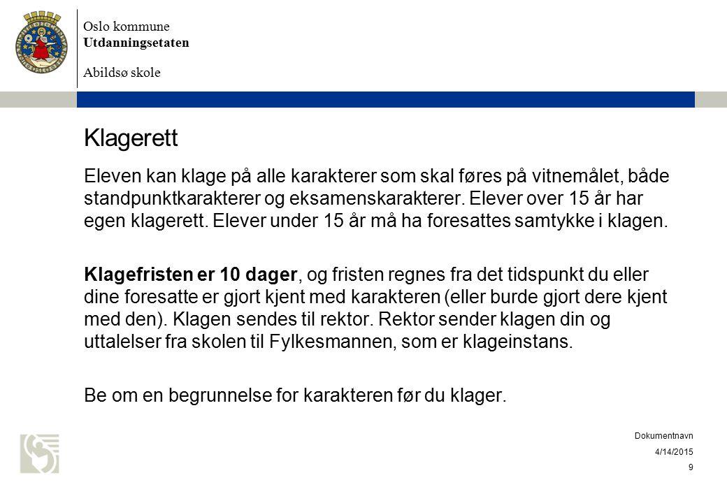 Oslo kommune Utdanningsetaten Abildsø skole Klagerett Eleven kan klage på alle karakterer som skal føres på vitnemålet, både standpunktkarakterer og e