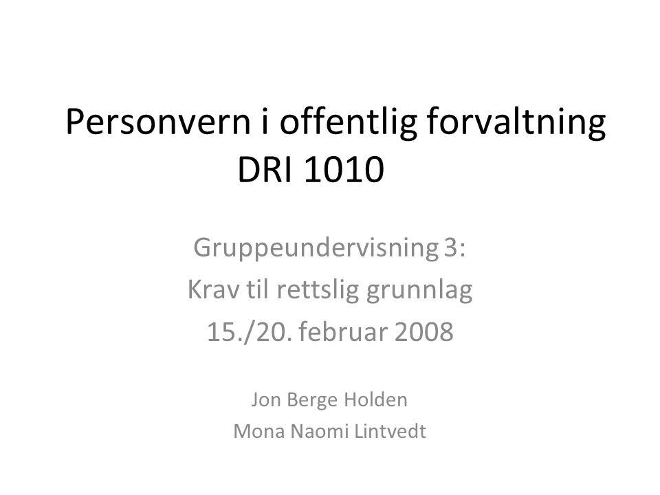Personvern i offentlig forvaltning DRI 1010 Gruppeundervisning 3: Krav til rettslig grunnlag 15./20.